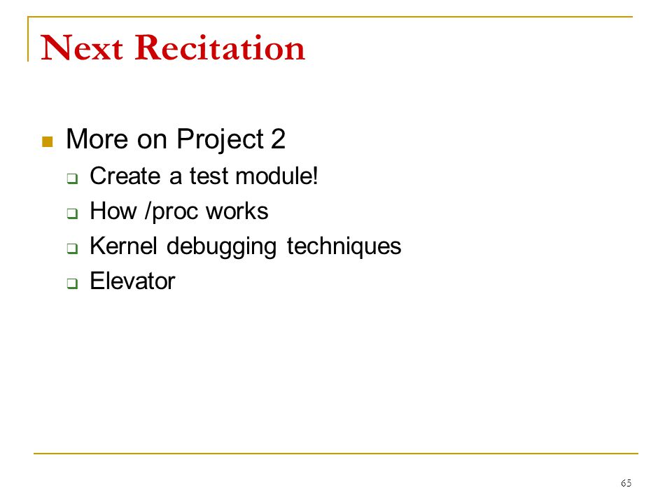 Next Recitation More on Project 2  Create a test module.