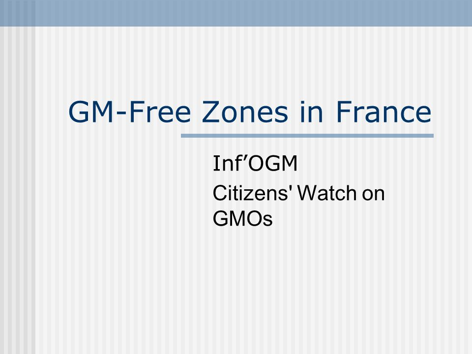 GM-Free Zones in France Inf'OGM Citizens' Watch on GMOs