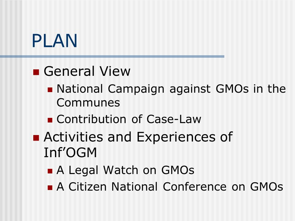 PLAN General View National Campaign against GMOs in the Communes Contribution of Case-Law Activities and Experiences of Inf'OGM A Legal Watch on GMOs A Citizen National Conference on GMOs