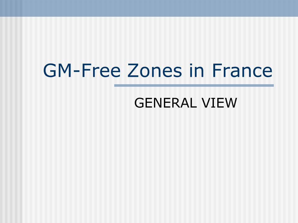 GM-Free Zones in France GENERAL VIEW