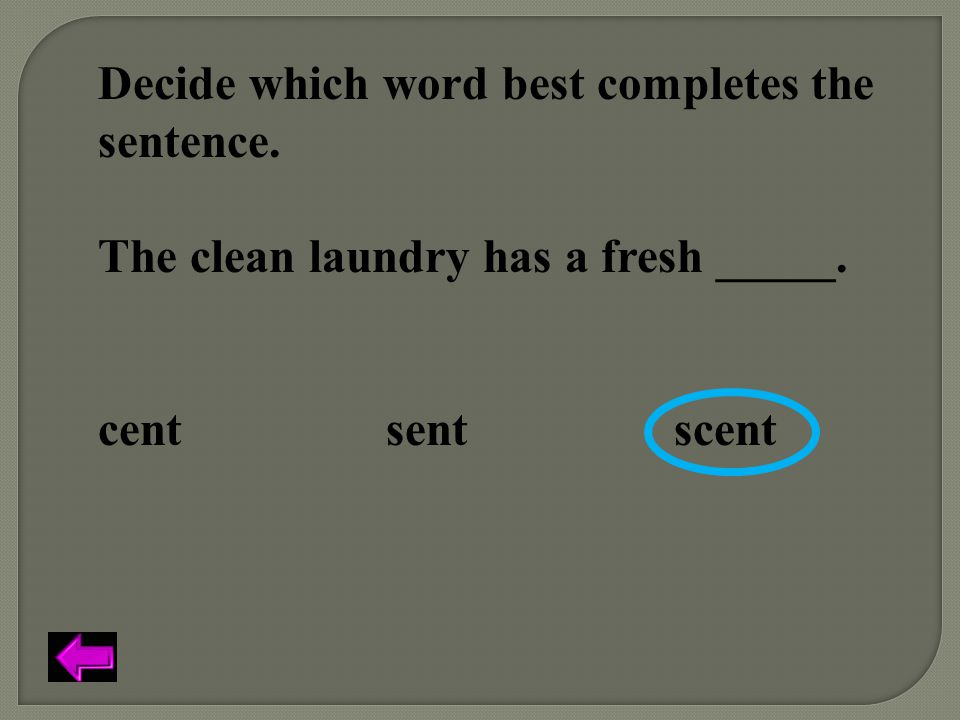 Decide which word best completes the sentence. The clean laundry has a fresh _____. cent sent scent