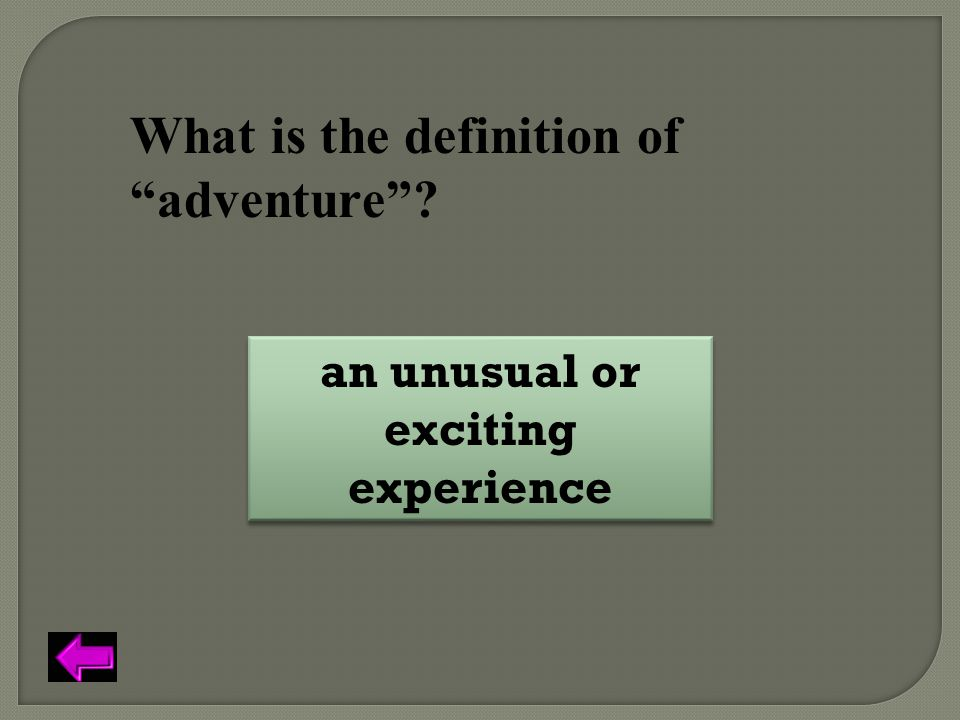 """What is the definition of """"adventure""""? an unusual or exciting experience"""