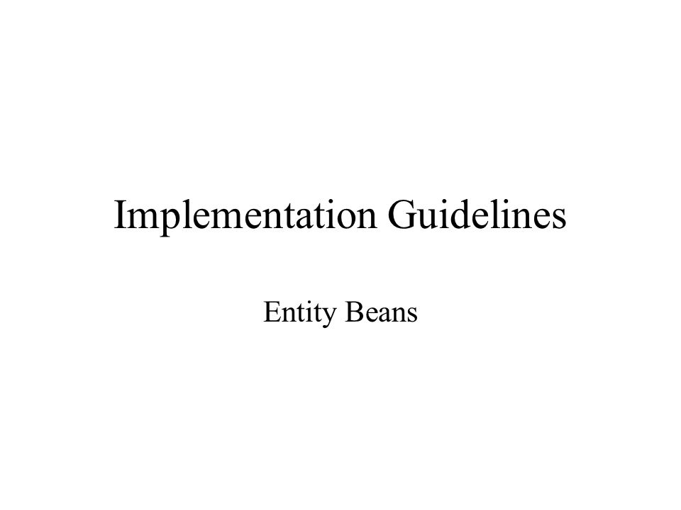 Implementation Guidelines Entity Beans