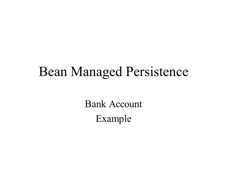 Bean Managed Persistence Bank Account Example