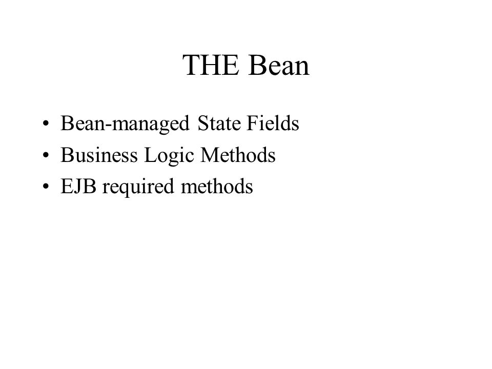 THE Bean Bean-managed State Fields Business Logic Methods EJB required methods