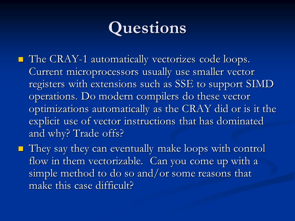 Questions The CRAY-1 automatically vectorizes code loops.