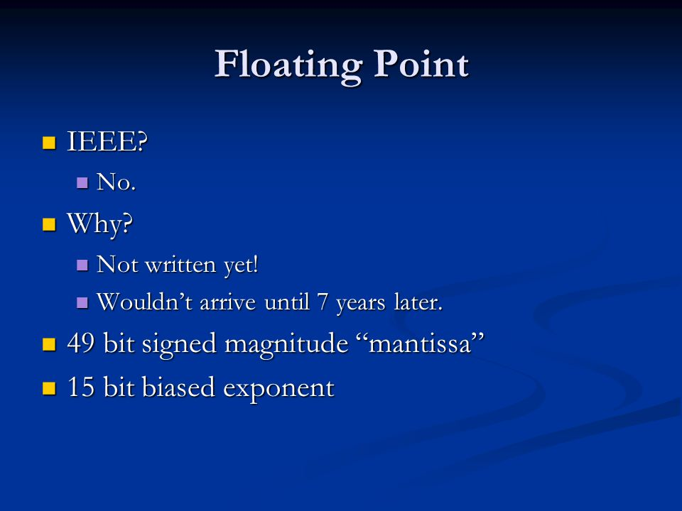 Floating Point IEEE. IEEE. No. No. Why. Why. Not written yet.