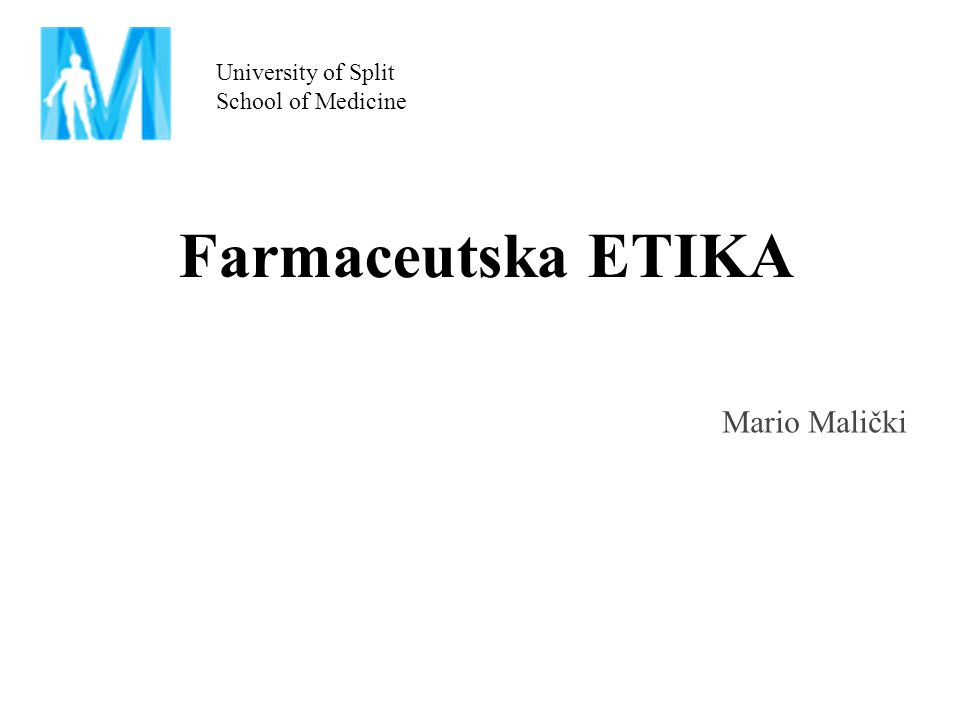 Mario Malički University of Split School of Medicine Farmaceutska ETIKA