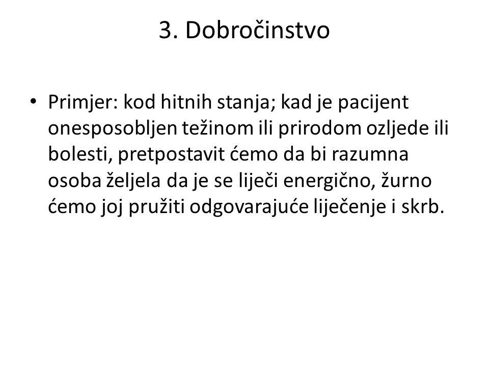 3. Dobročinstvo Primjer: kod hitnih stanja; kad je pacijent onesposobljen težinom ili prirodom ozljede ili bolesti, pretpostavit ćemo da bi razumna os