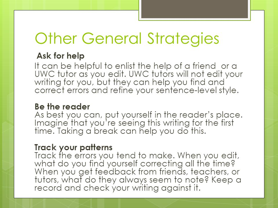 Other General Strategies Ask for help It can be helpful to enlist the help of a friend or a UWC tutor as you edit.