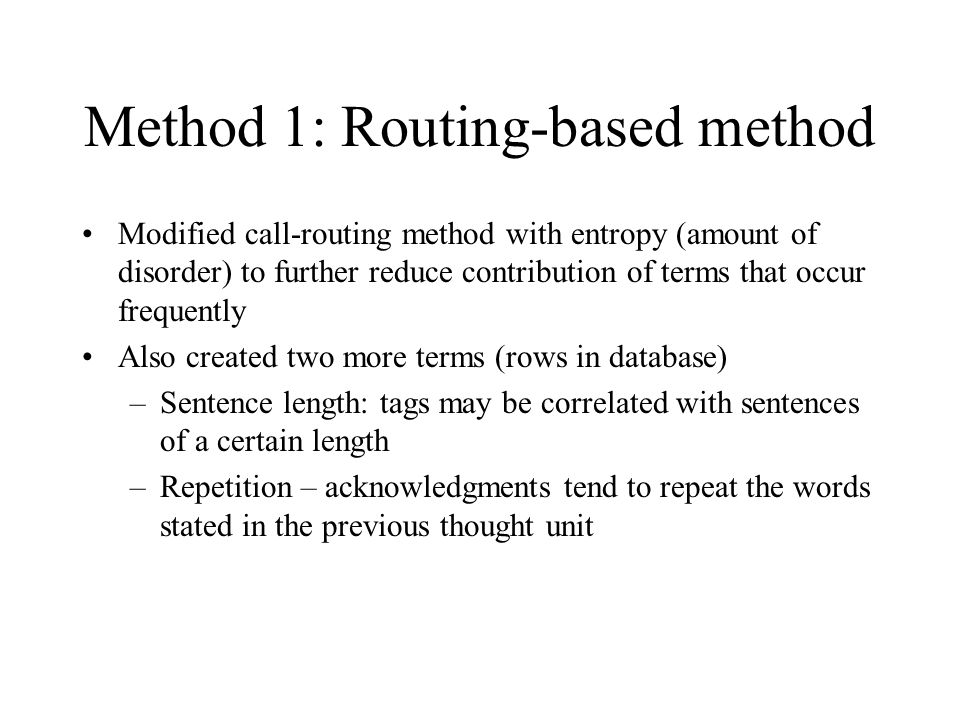 Method 1: Routing-based method Modified call-routing method with entropy (amount of disorder) to further reduce contribution of terms that occur frequ