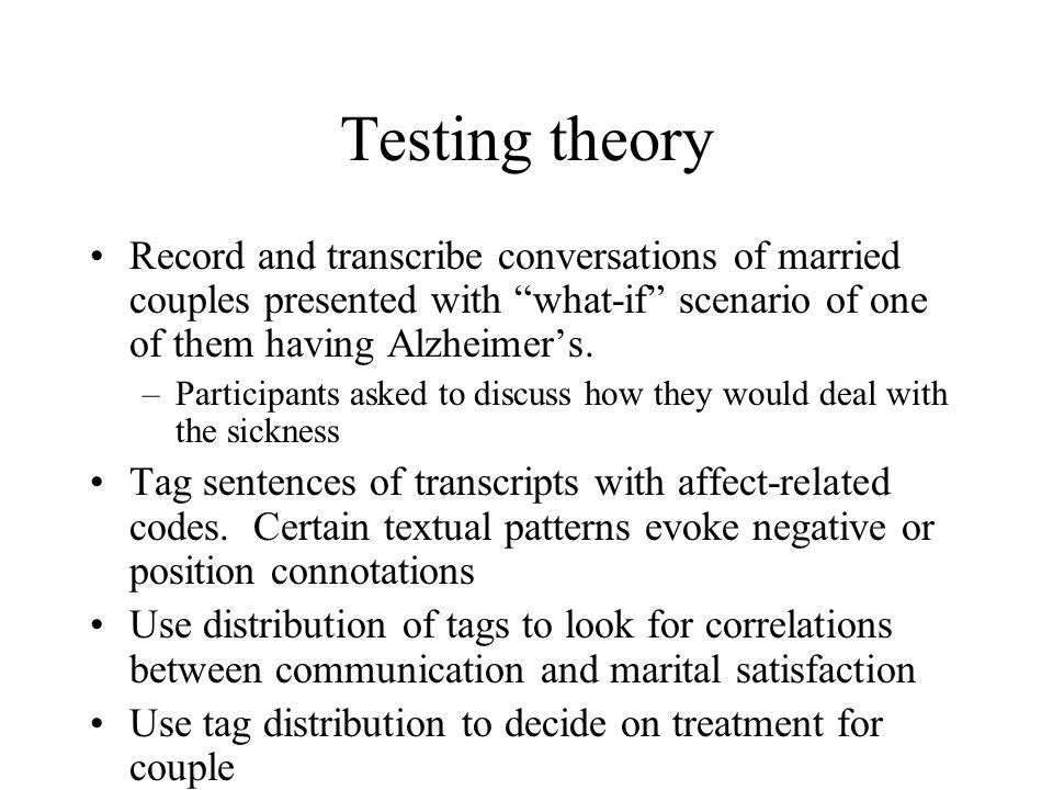 "Testing theory Record and transcribe conversations of married couples presented with ""what-if"" scenario of one of them having Alzheimer's. –Participan"