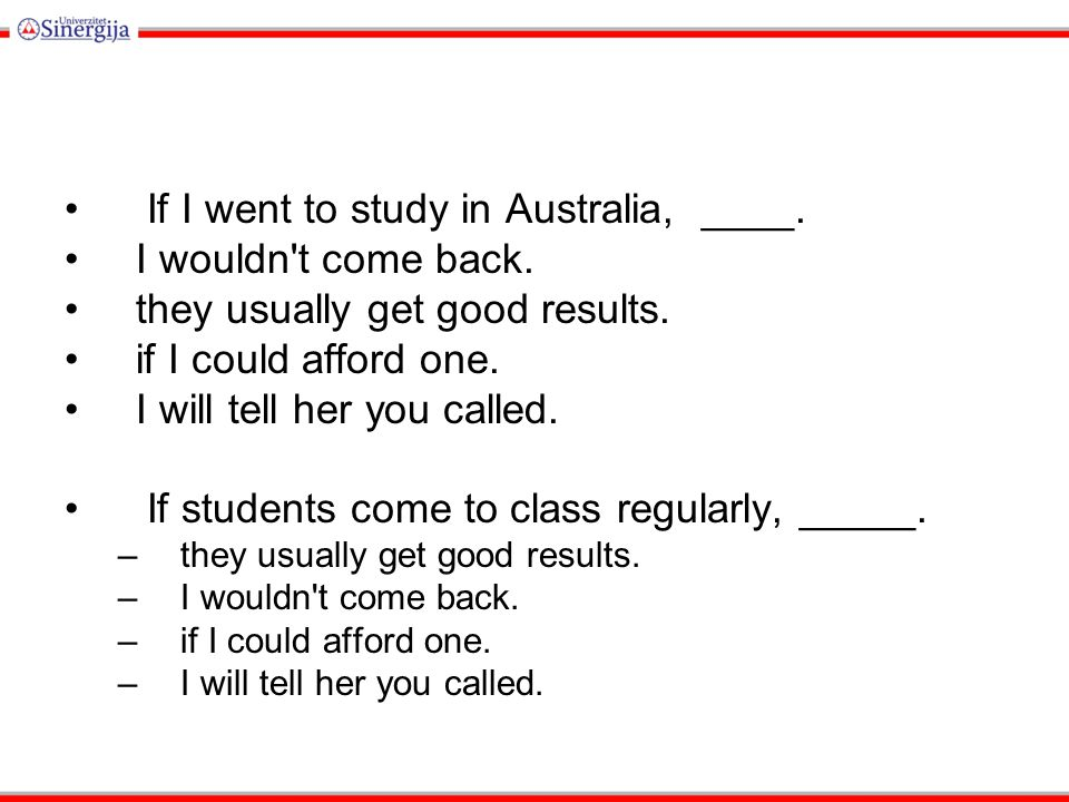 If I went to study in Australia, ____. I wouldn t come back.