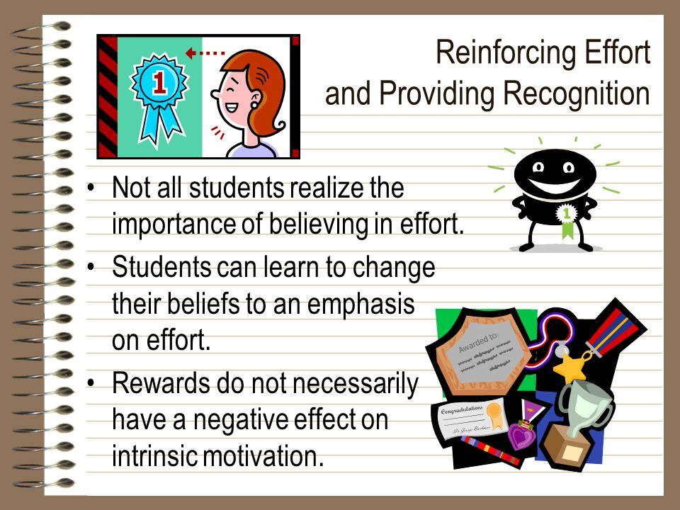 Reinforcing Effort and Providing Recognition Not all students realize the importance of believing in effort.