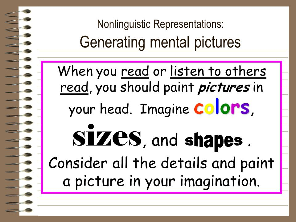 Nonlinguistic Representations: Generating mental pictures colors When you read or listen to others read, you should paint pictures in your head.
