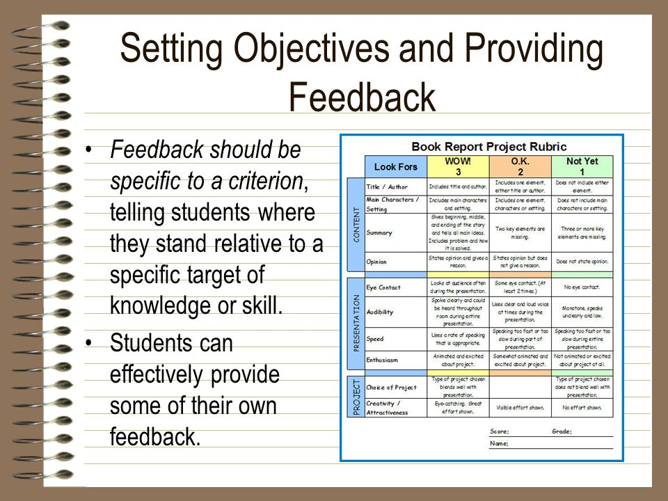 Setting Objectives and Providing Feedback Feedback should be specific to a criterion, telling students where they stand relative to a specific target