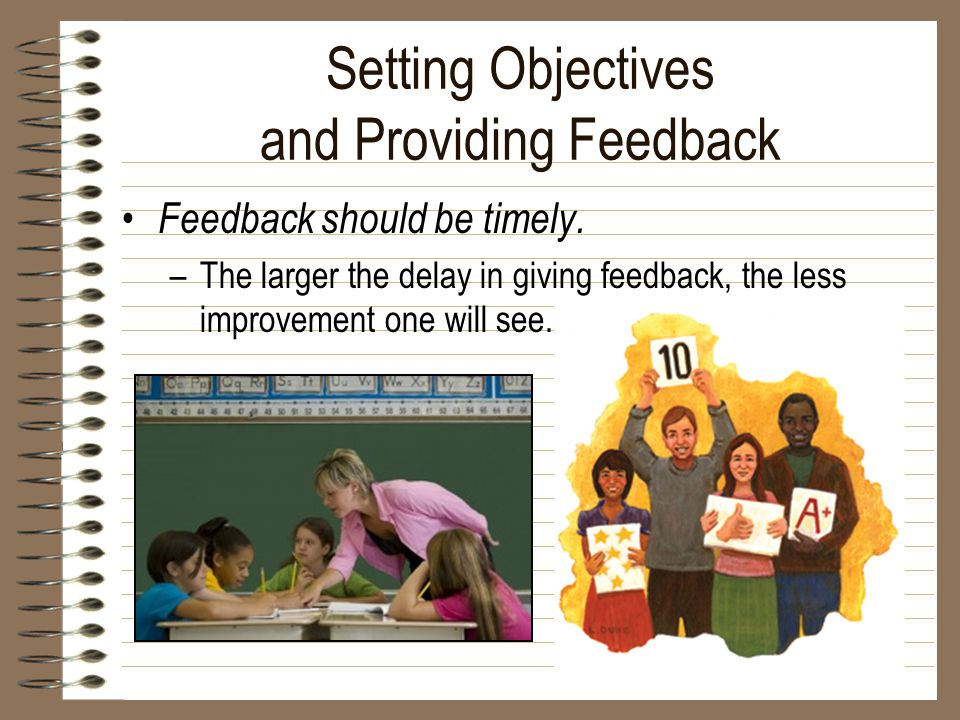 Setting Objectives and Providing Feedback Feedback should be timely.
