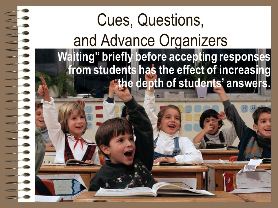 "Cues, Questions, and Advance Organizers Waiting"" briefly before accepting responses from students has the effect of increasing the depth of students'"