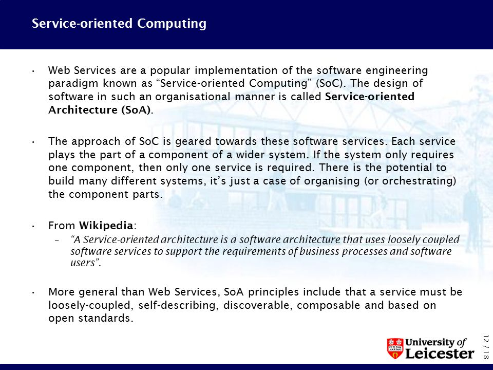 12 / 18 Service-oriented Computing Web Services are a popular implementation of the software engineering paradigm known as Service-oriented Computing (SoC).