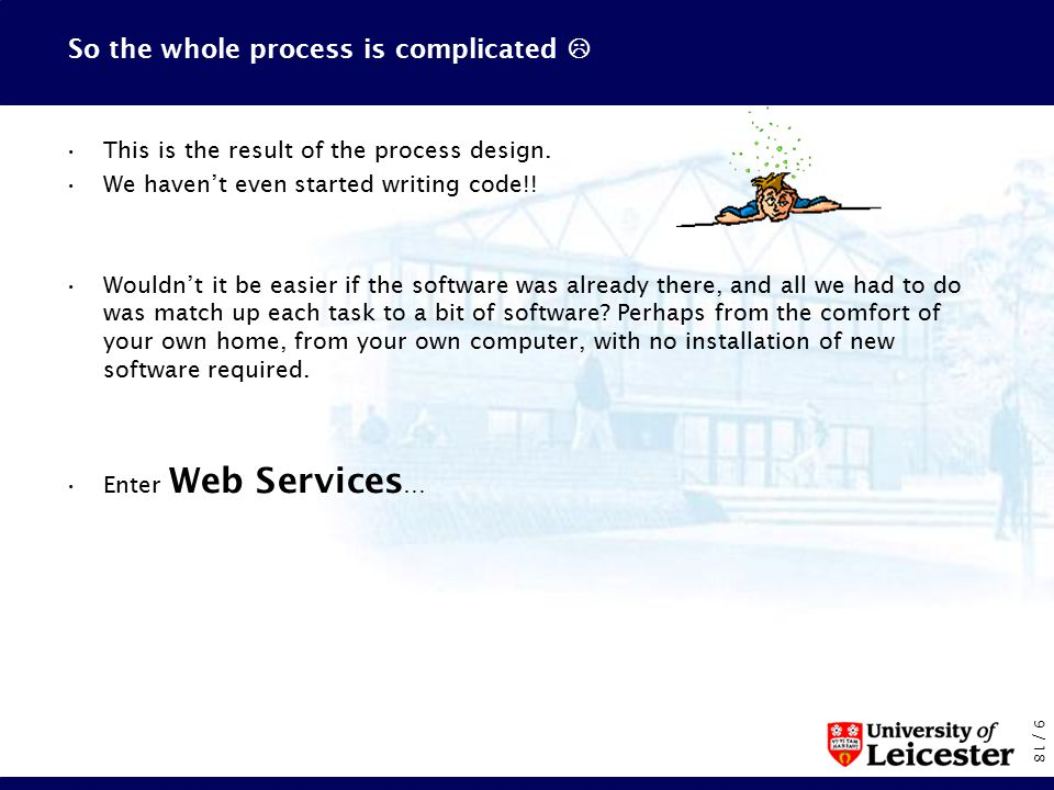 9 / 18 So the whole process is complicated  This is the result of the process design.