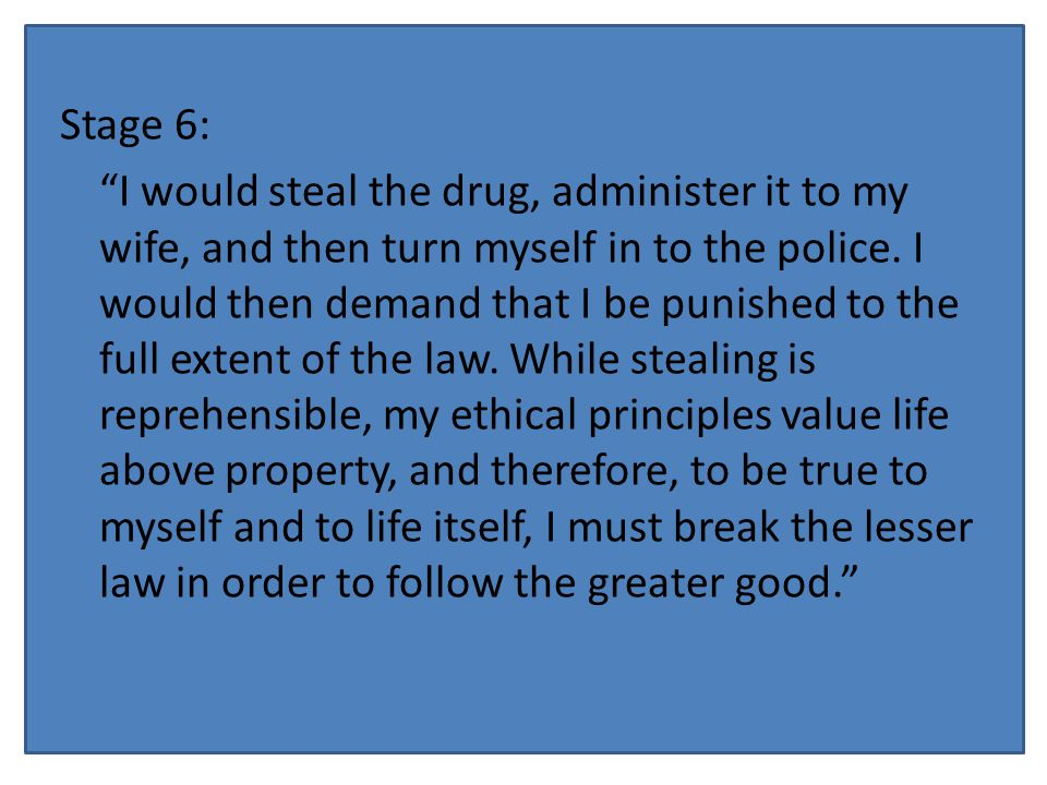 Stage 6: I would steal the drug, administer it to my wife, and then turn myself in to the police.