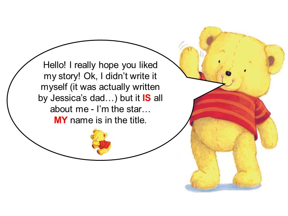Hello! I really hope you liked my story! Ok, I didn't write it myself (it was actually written by Jessica's dad…) but it IS all about me - I'm the sta