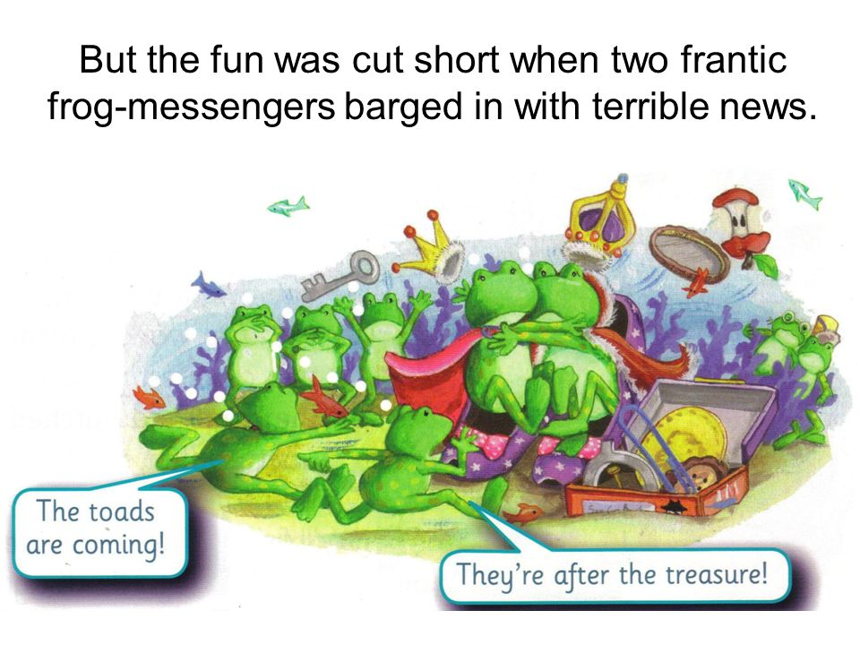 But the fun was cut short when two frantic frog-messengers barged in with terrible news.