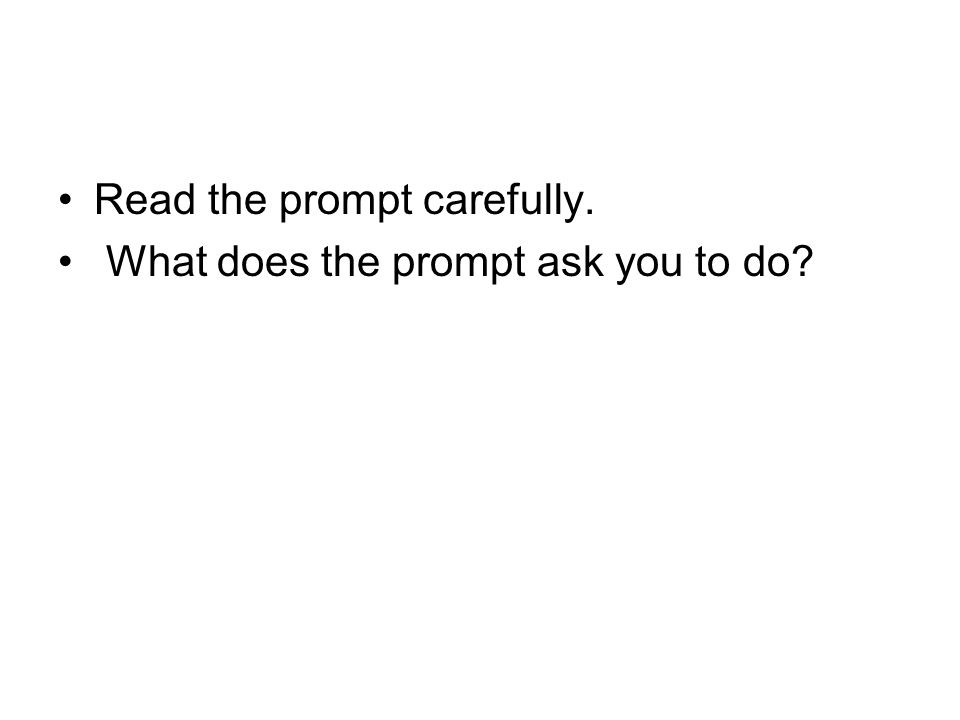 Read the prompt carefully. What does the prompt ask you to do?