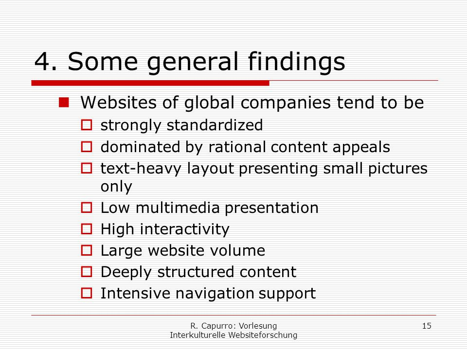 R. Capurro: Vorlesung Interkulturelle Websiteforschung 15 4. Some general findings Websites of global companies tend to be  strongly standardized  d