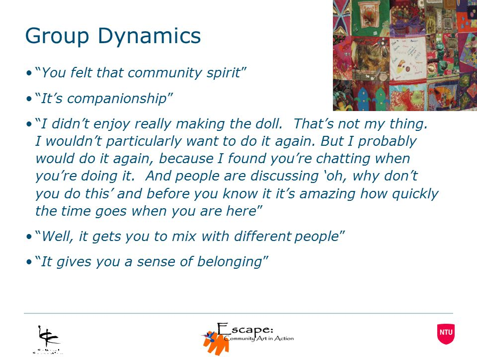 Group Dynamics You felt that community spirit It's companionship I didn't enjoy really making the doll.