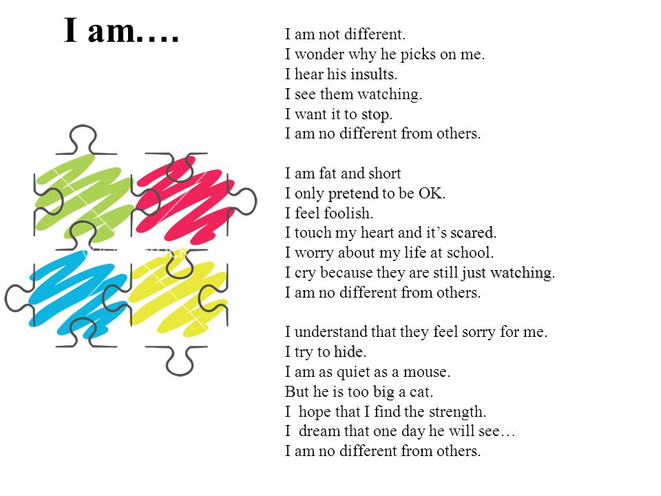 I am ….I am not different. I wonder why he picks on me.