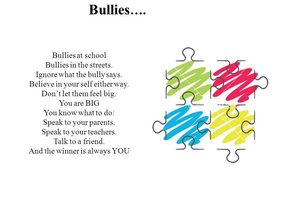Bullies ….Bullies at school Bullies in the streets.