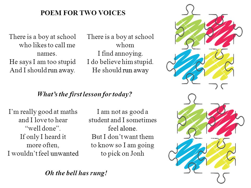 POEM FOR TWO VOICES There is a boy at school who likes to call me names.