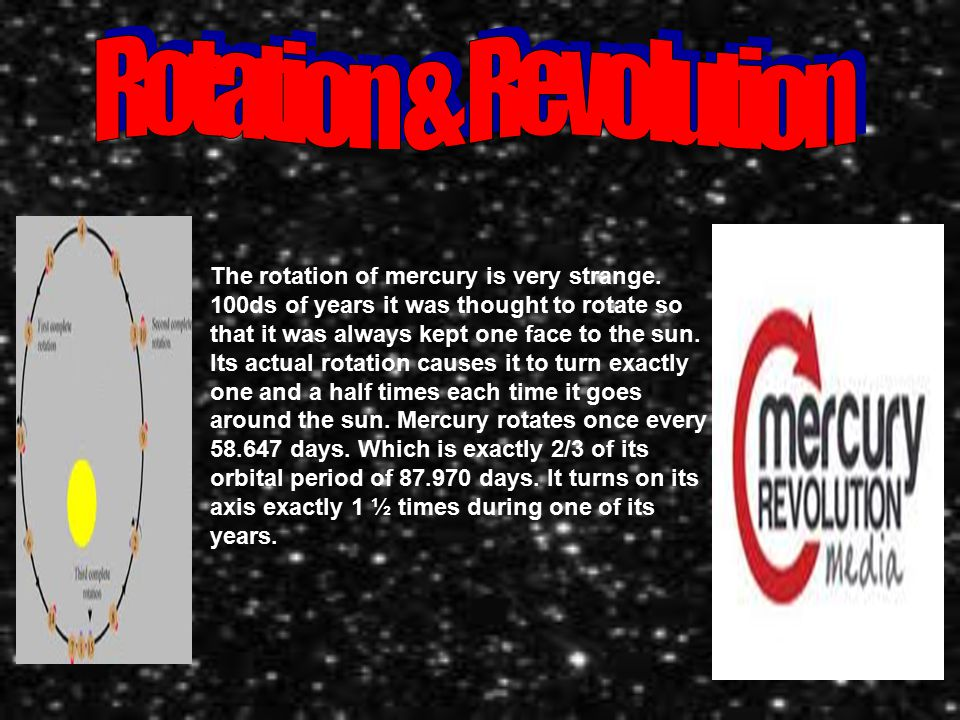 The rotation of mercury is very strange.