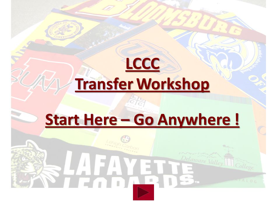 LCCC Transfer Workshop Start Here – Go Anywhere !