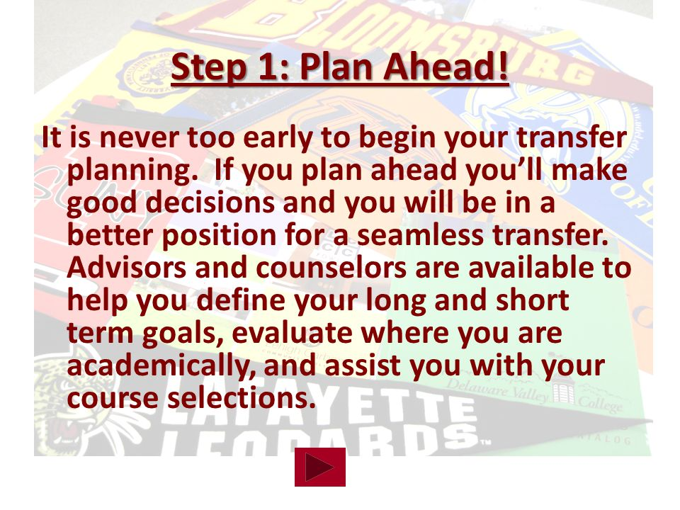 It is never too early to begin your transfer planning.