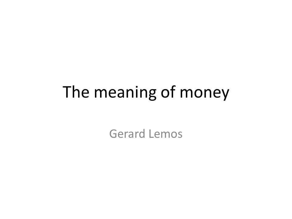 The meaning of money Gerard Lemos