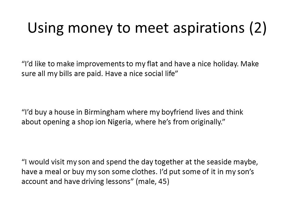 Using money to meet aspirations (2) I'd like to make improvements to my flat and have a nice holiday.