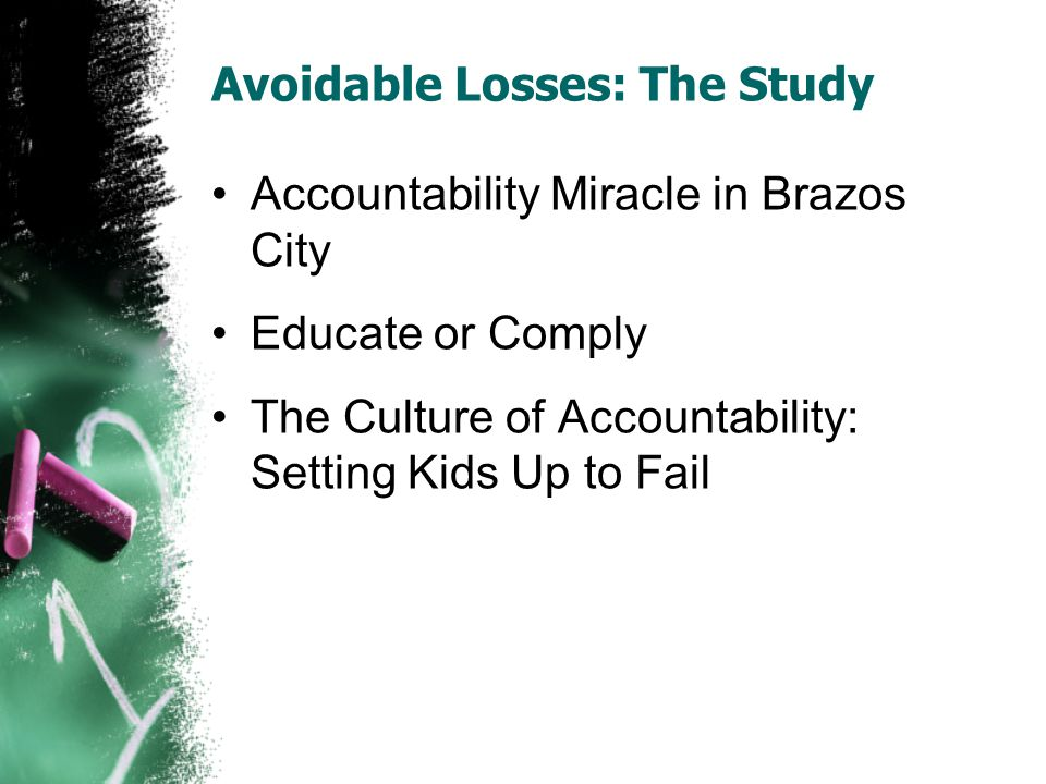 Avoidable Losses: The Study Accountability Miracle in Brazos City Educate or Comply The Culture of Accountability: Setting Kids Up to Fail