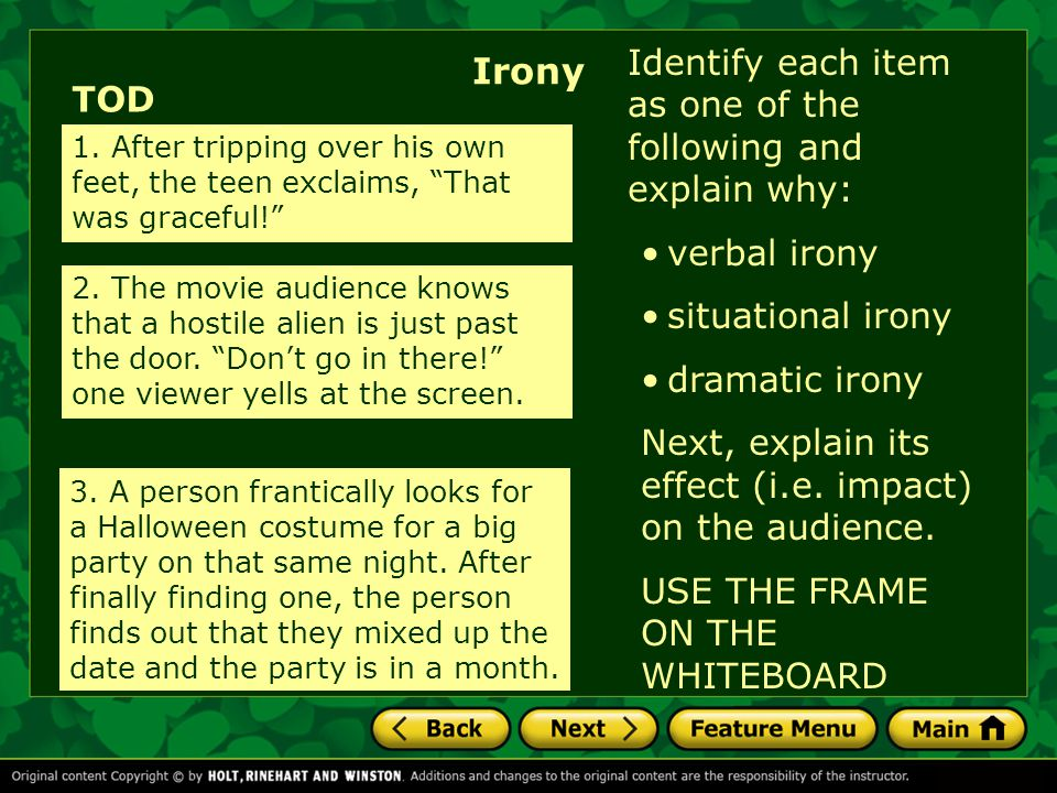Identify each item as one of the following and explain why: verbal irony situational irony dramatic irony Next, explain its effect (i.e. impact) on th