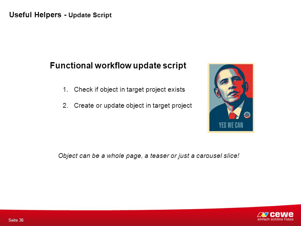 Functional workflow update script 1.Check if object in target project exists 2.Create or update object in target project Object can be a whole page, a teaser or just a carousel slice.