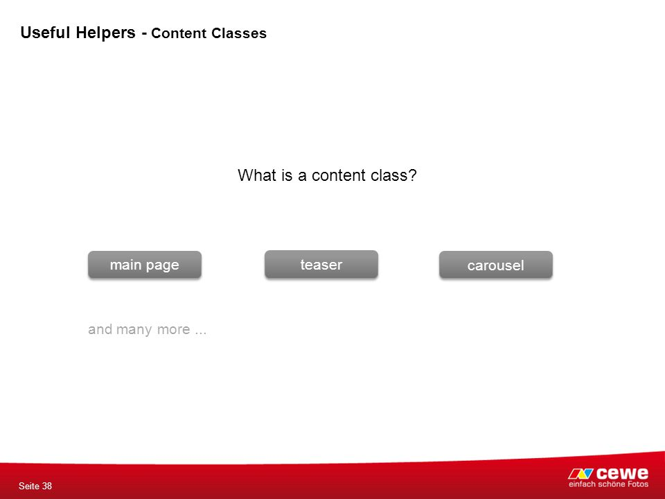 Useful Helpers - Content Classes What is a content class? teaser carousel main page and many more... Seite 38
