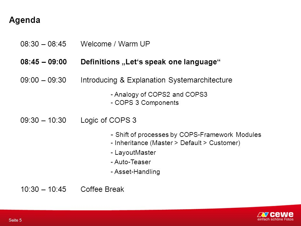 "Agenda Seite 5 08:30 – 08:45 Welcome / Warm UP 08:45 – 09:00Definitions ""Let's speak one language"" 09:00 – 09:30 Introducing & Explanation Systemarchi"