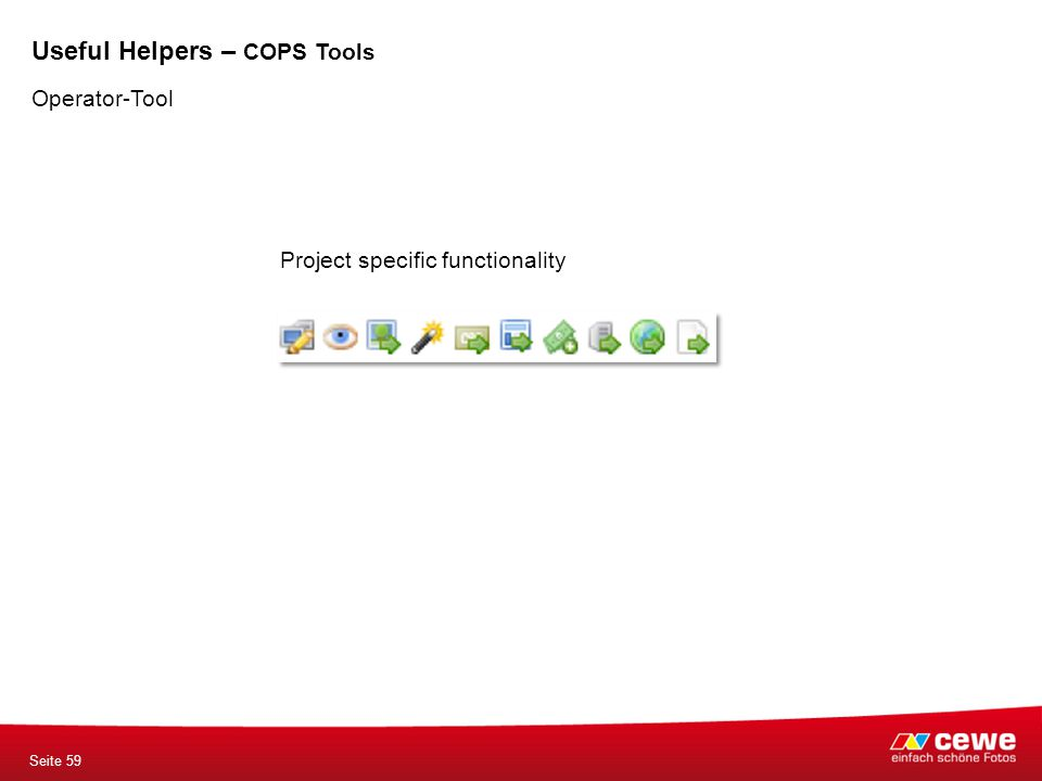 Project specific functionality Operator-Tool Seite 59 Useful Helpers – COPS Tools