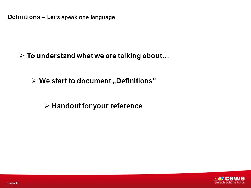 "Definitions – Let's speak one language Seite 6  To understand what we are talking about…  We start to document ""Definitions""  Handout for your refe"
