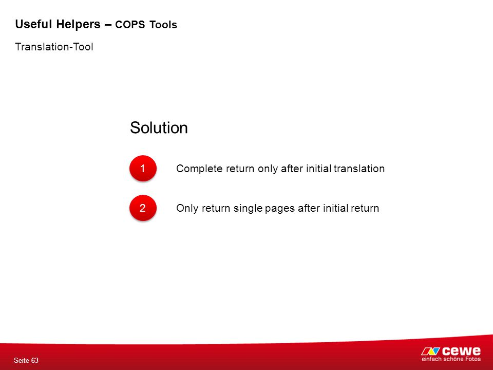 Translation-Tool Solution 1 1 Complete return only after initial translation 2 2 Only return single pages after initial return Seite 63 Useful Helpers – COPS Tools