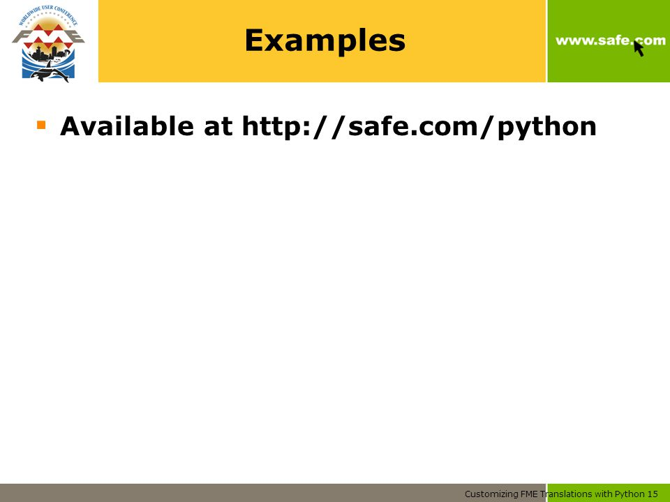 Customizing FME Translations with Python 15 Examples  Available at http://safe.com/python