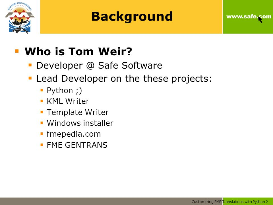 Customizing FME Translations with Python 2 Background  Who is Tom Weir.