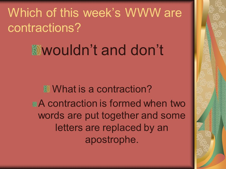 Which of this week's WWW are contractions. wouldn't and don't What is a contraction.