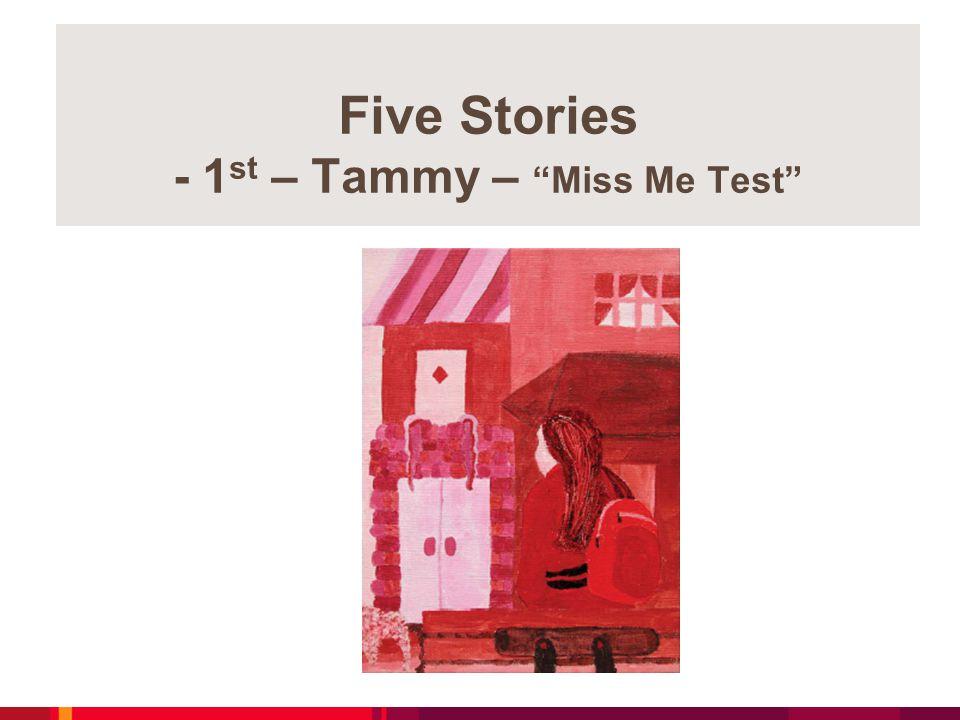 """Five Stories - 1 st – Tammy – """"Miss Me Test"""""""